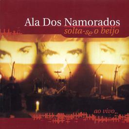 Solta-Se O Beijo - Ao Vivo 2005 Ala Dos Namorados