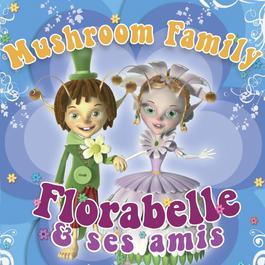 Florabelle Et Ses Amis 2007 Florabelle et la Mushroom Family