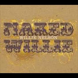 Naked Willie 2009 Willie Nelson