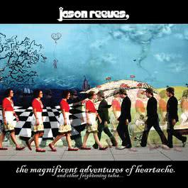The Magnificent Adventures Of Heartache [And Other Frightening Tales...] 2009 Jason Reeves