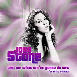 Tell Me What We're Gonna Do Now 2007 Joss Stone; Common