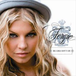 Big Girls Don't Cry 2007 Fergie