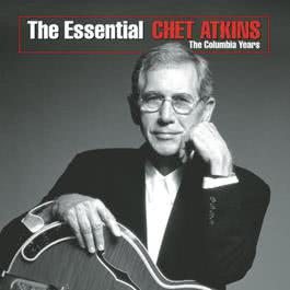 The Essential Chet Atkins - The Columbia Years 2007 Chet Atkins