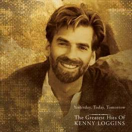Yesterday, Today, Tomorrow - The Greatest Hits Of Kenny Loggins 1997 Kenny Loggins