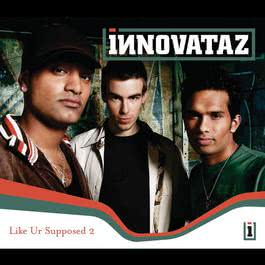 Like Ur Supposed 2 2005 Innovataz