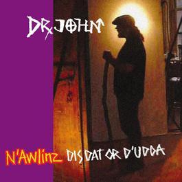 N'Awlinz Dis, Dat, or D'Udda 2004 Dr. John