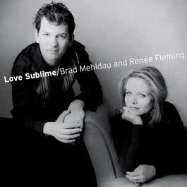 Love Sublime: Songs for Soprano Voice and Piano 2008 Brad Mehldau; Renee Fleming