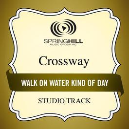 Walk On Water Kind Of Day 2006 CrossWay