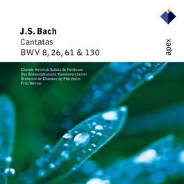 Bach, JS : Cantatas BWV Nos 8, 26, 61 & 130  -  Apex 2007 Fritz Werner & Chorale Heinrich Schütz de Heilbronn, Orchestre de chambre de Pforzheim