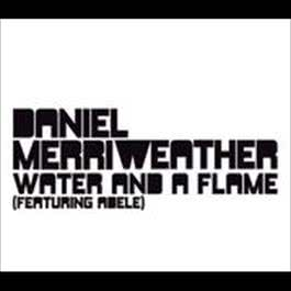 Water And A Flame 2009 Daniel Merriweather