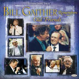 Bill Remembers Old Friends 2006 Bill & Gloria Gaither