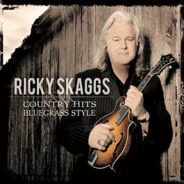 Country Hits Bluegrass Style (Bonus Track) 2011 Ricky Skaggs