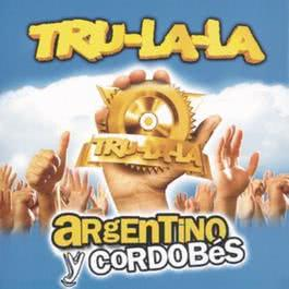 Argentino Y Cordobés 2006 Tru La La