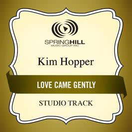 Love Came Gently 2011 Kim Hopper