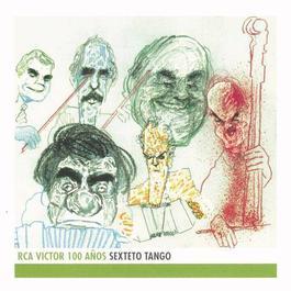 Sexteto Tango - RCA Victor 100 Años 2001 Sexteto Tango