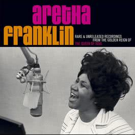 Rare & Unreleased Recordings From The Golden Reign Of The Queen Of Soul 2007 Aretha Franklin