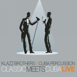 Classic Meets Cuba - Live 2007 Klazz Brothers & Cuba Percussion