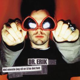 Det eneste jeg vil er å ha det fett 2011 Dr. Erik