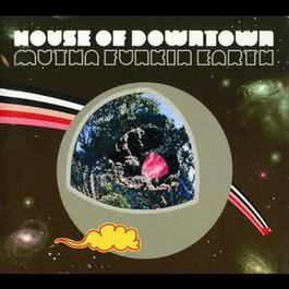 Mutha Funkin Earth 2003 House Of Downtown