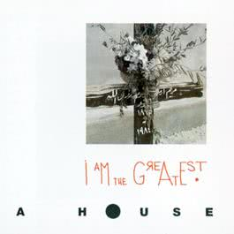 I Am The Greatest 2009 A House