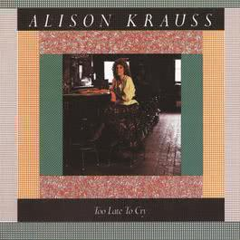 Too Late To Cry 1987 Alison Krauss