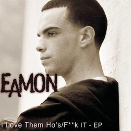 I Love Them Ho's/F**k It EP 2004 Eamon