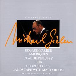 Ameriques/Jeux/Landscape With Martyrdom 2003 Michael Gielen