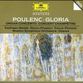 Poulenc: Gloria For Soprano, Mixed Chorus And Orchestra; Concerto For Organ, Strings And Timpani In G Minor; Concert Champetre For Harpsichord And Orchestra 1995 Seiji Ozawa
