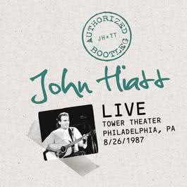 Authorized Bootleg: Live At The Tower Theater, Philadelphia, PA 8/26/87 2010 John Hiatt