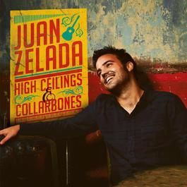High Ceilings & Collarbones 2012 Juan Zelada