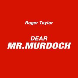 Dear Mr. Murdoch 2011 Roger Taylor