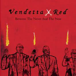 Between The Never And The Now Album Advance 2003 Vendetta Red