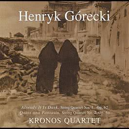 Kronos Quartet - String Quartets 1,2: Already It Is Dusk: Quasi Una Fantasia 2007 Henryk Gorecki