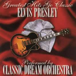 Elvis Presley - Greatest Hits Go Classic 2001 Classic Dream Orchestra