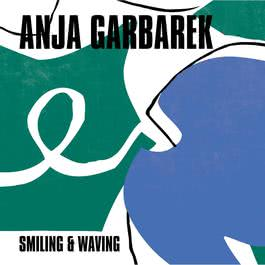 Smiling & Waving 2001 Anja Garbarek