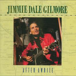 """After Awhile"" 2004 Jimmie Dale Gilmore"