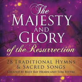 Majesty & Glory Of The Resurrection 2006 Billy Ray Hearn & Tom Fettke