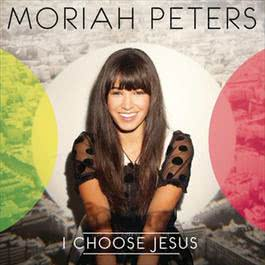 I Choose Jesus 2012 Moriah Peters
