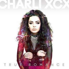 True Romance (Deluxe) 2013 Charli XCX