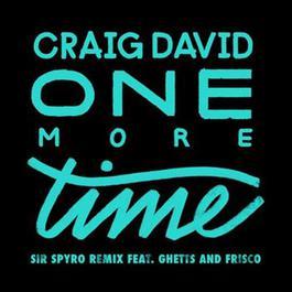 One More Time (Sir Spyro Remix) 2016 Craig David; Ghetts; Frisco