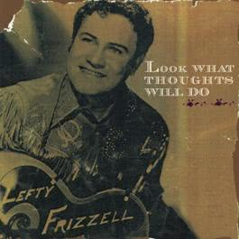Look What Thoughts Will Do 1997 Lefty Frizzell