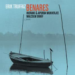 Benares [Avec Indrani & Apurba Mukherjee, Malcolm Braff] 2008 Erik Truffaz