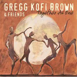 Together As One 2006 Gregg Kofi Brown & Friends