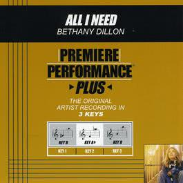 Premiere Performance Plus: All I Need 2009 Bethany Dillon