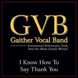 I Know How To Say Thank You Performance Tracks 2011 Gaither Vocal Band
