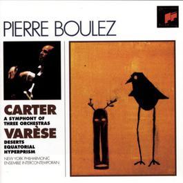 Carter: Symphony of Three Orchestras - Varèse: Deserts, Equatorial & Hyperprism 1996 Pierre Boulez