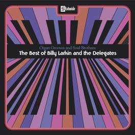 Organ Grooves And Soul Brothers - The Best Of Billy Larkin And The Delegates 2004 Billy Larkin & The Delegates