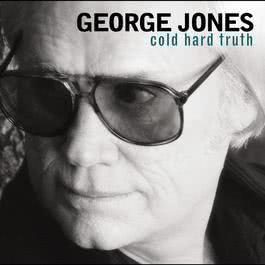Cold Hard Truth 2009 George Jones