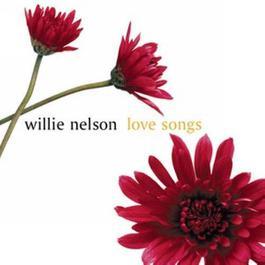 Love Songs 2002 Willie Nelson