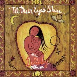 'Til Their Eyes Shine... The Lullaby Album 1994 Various Artists